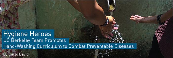 Hygiene Heroes: UC Berkeley Team Promotes Hand-Washing Curriculum to Combat Preventable Diseases