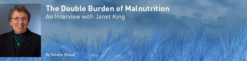 The Double Burden of Malnutrition: An Interview with Janet King