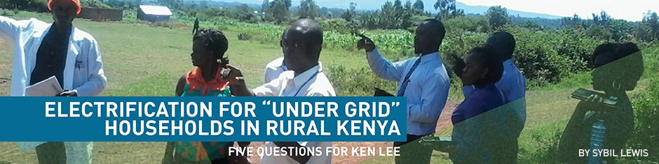 "Electrification for ""Under Grid"" Households in Rural Kenya: Five Questions for Ken Lee"