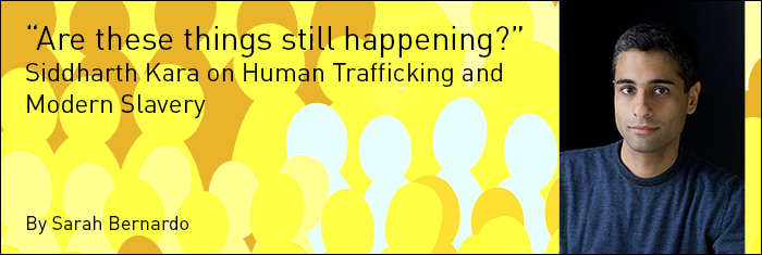 """Are These Kinds of Things Still Happening?"" Siddharth Kara on Human Trafficking and Modern Slavery"