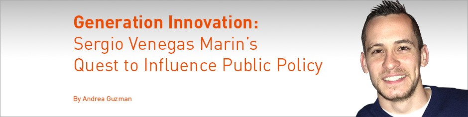 Generation Innovation: Sergio Venegas Marin's Quest to Influence Public Policy