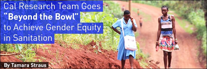 """Cal Research Team Goes """"Beyond the Bowl"""" to Achieve Gender Equity in Sanitation"""