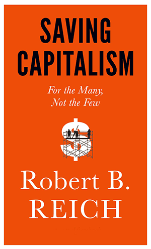 Five Questions for Robert Reich about Saving Capitalism: For the Many, Not the Few